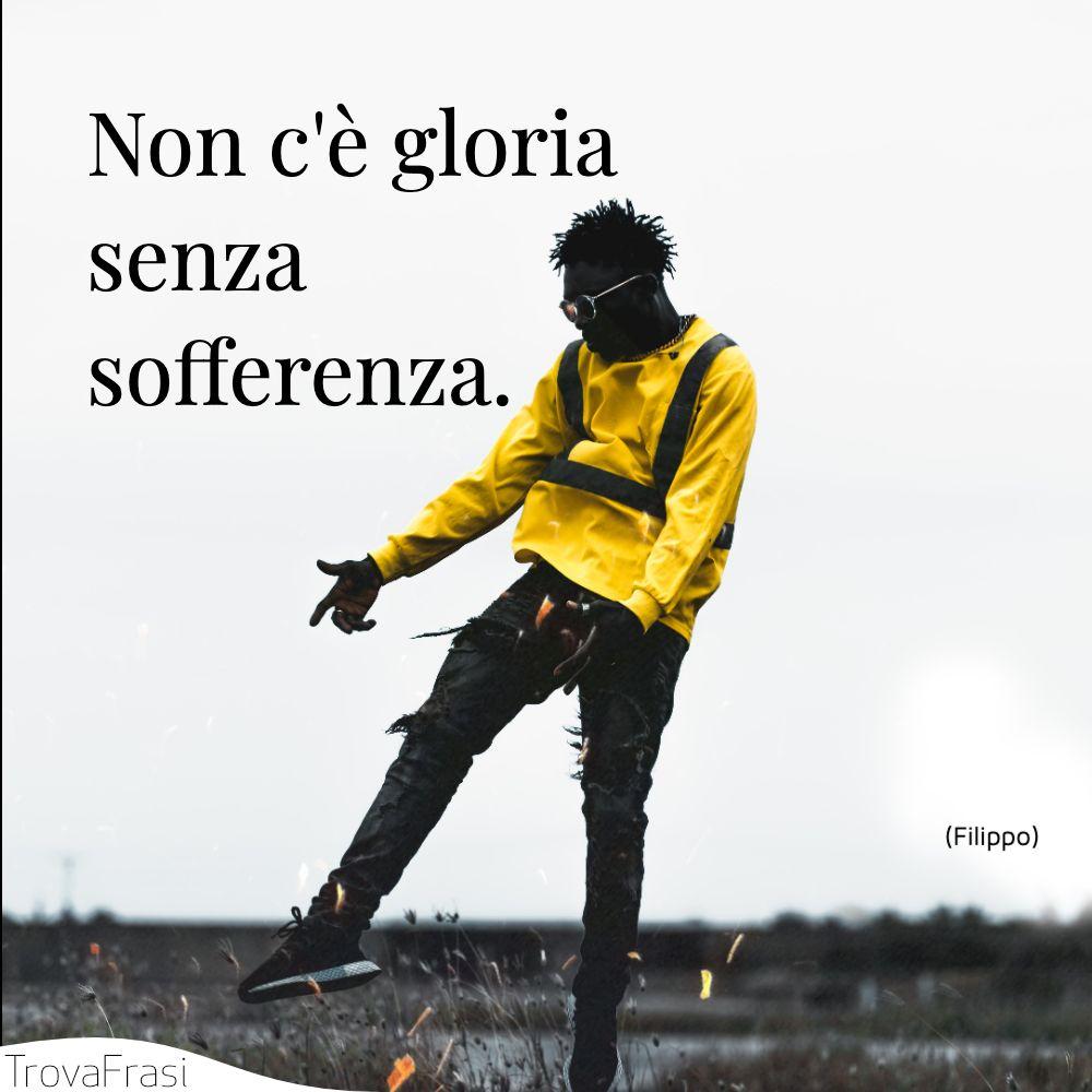 Non c'è gloria senza sofferenza.