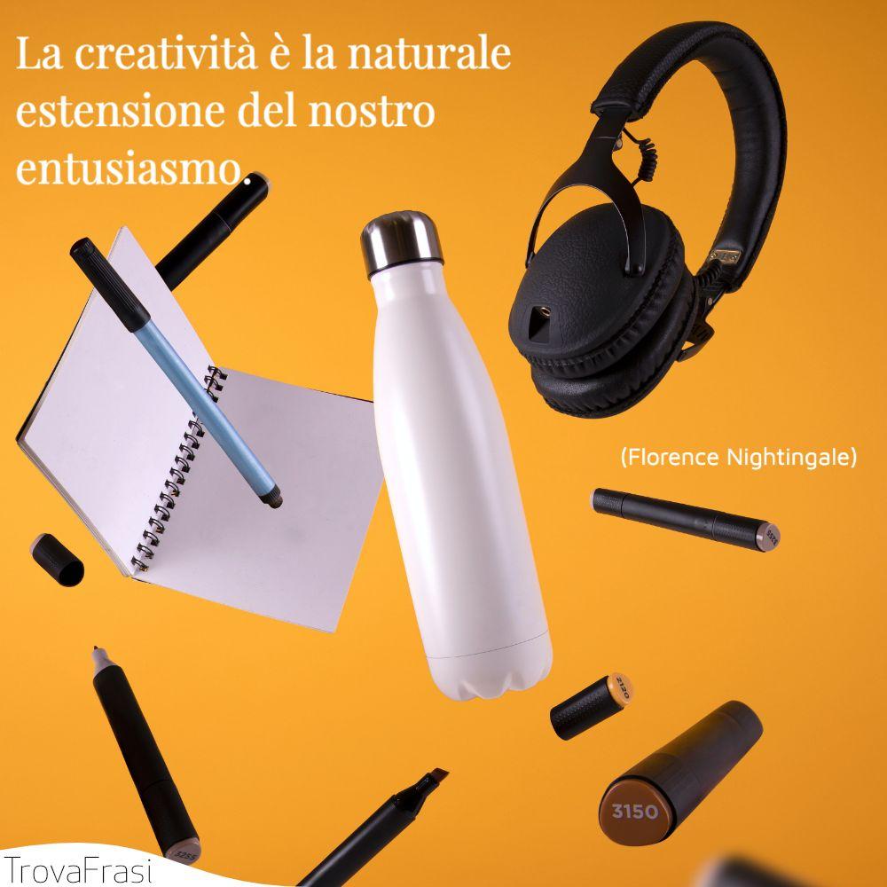 La creatività è la naturale estensione del nostro entusiasmo.