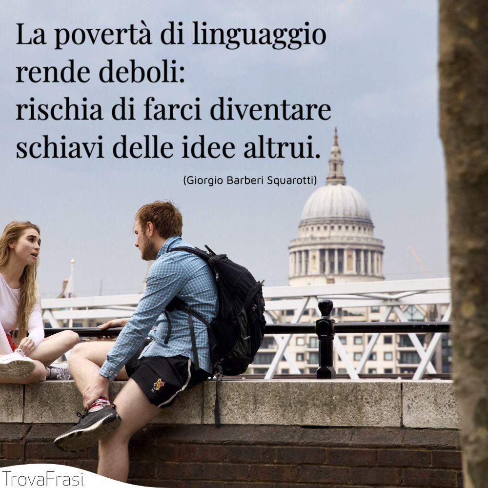La povertà di linguaggio rende deboli: rischia di farci diventare schiavi delle idee altrui.