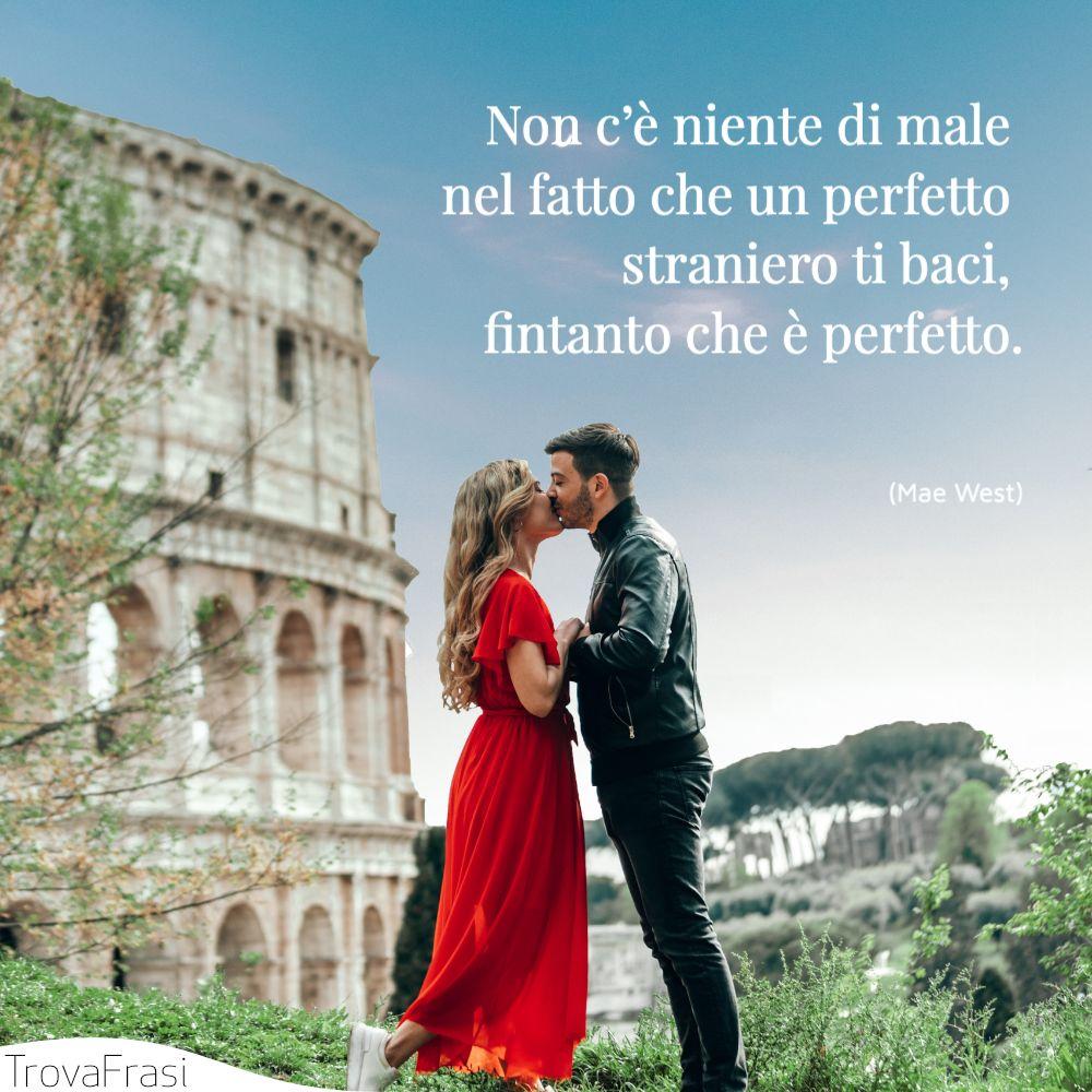 Non c'è niente di male nel fatto che un perfetto straniero ti baci, fintanto che è perfetto.