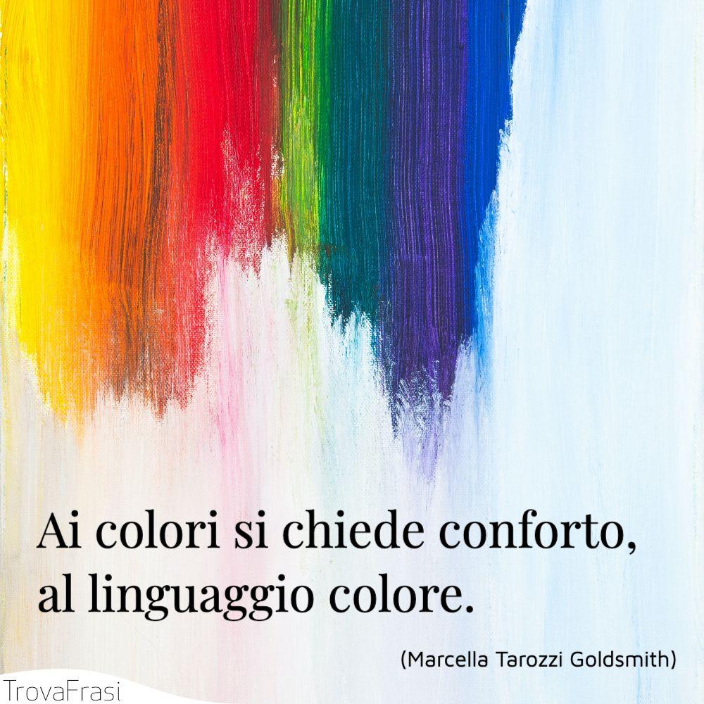 Ai colori si chiede conforto, al linguaggio colore.