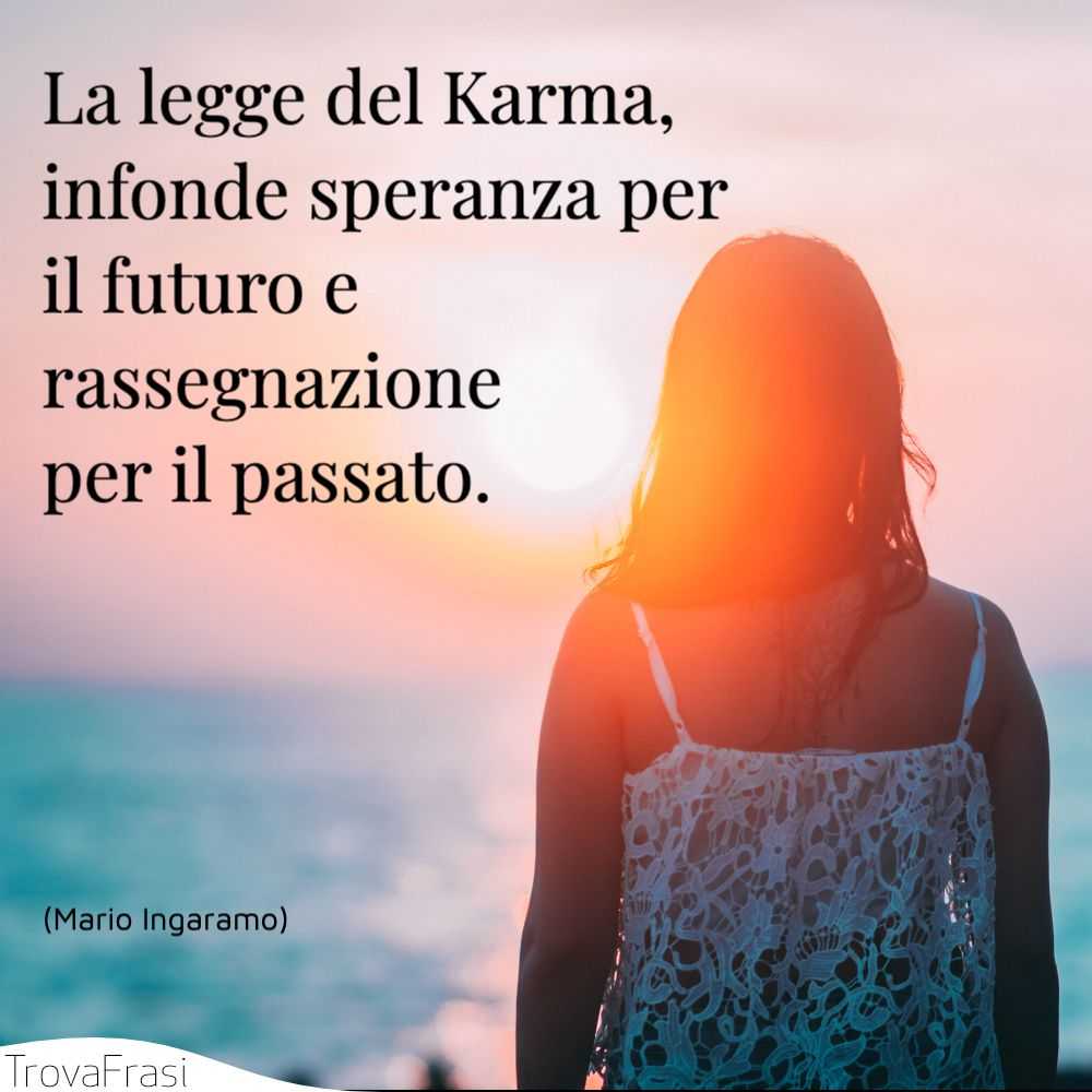 La legge del Karma, infonde speranza per il futuro e rassegnazione per il passato.