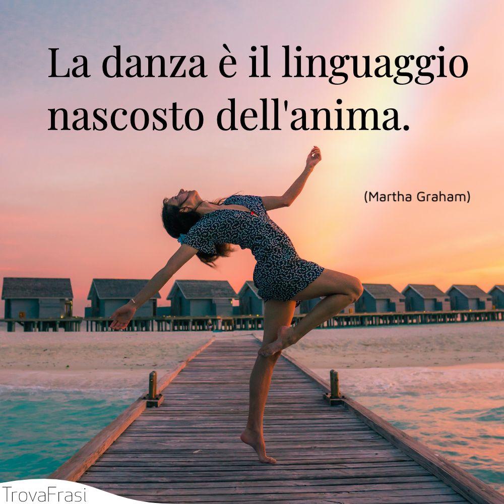 La danza è il linguaggio nascosto dell'anima.