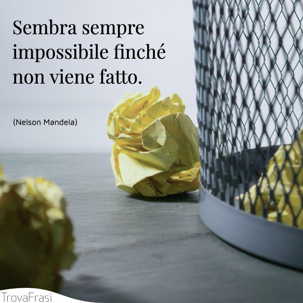Sembra sempre impossibile finché non viene fatto.