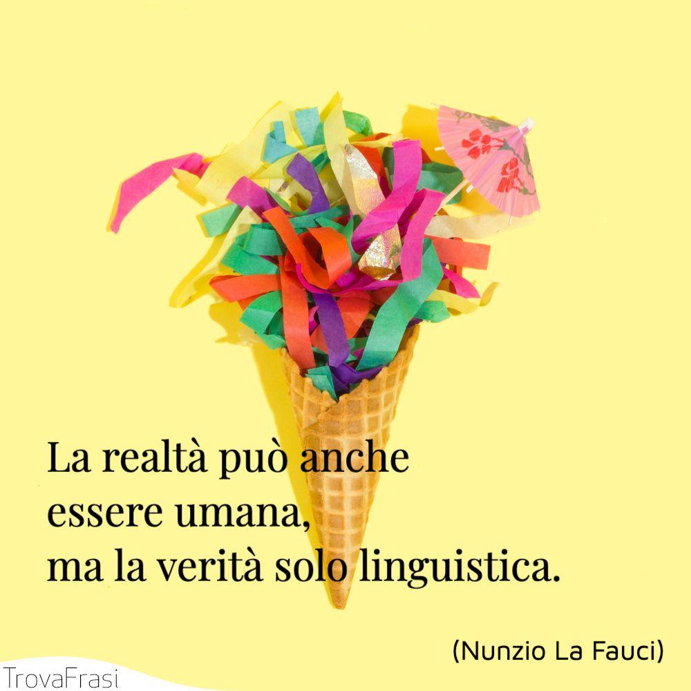 La realtà può anche essere umana, ma la verità solo linguistica.