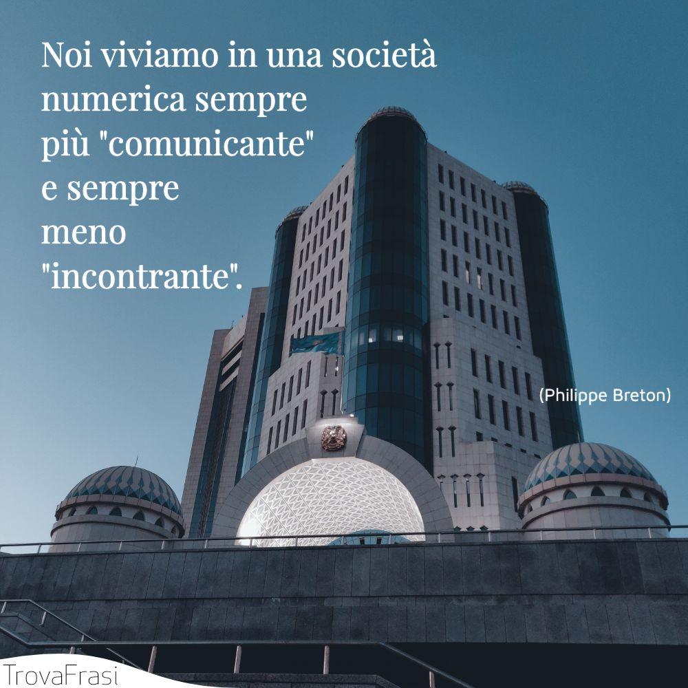 Noi viviamo in una società numerica sempre più 'comunicante' e sempre meno 'incontrante'.