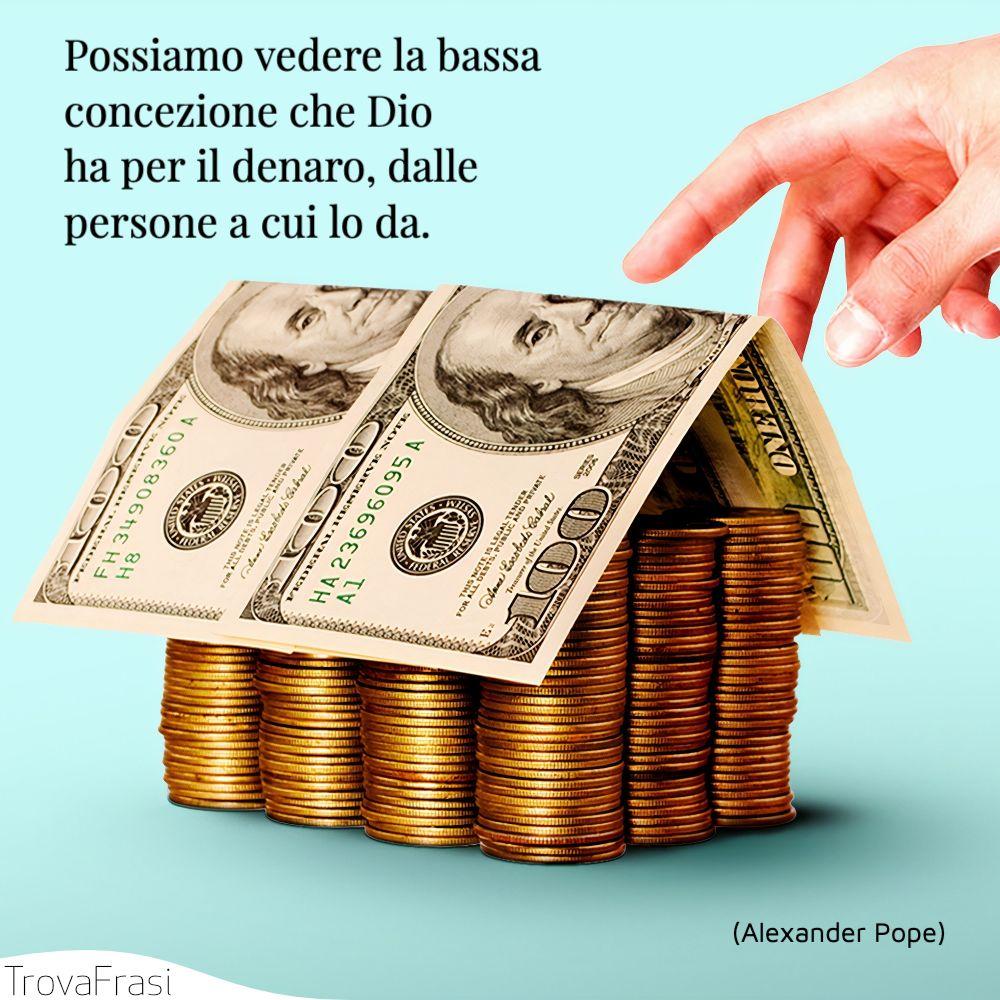 Possiamo vedere la bassa concezione che Dio ha per il denaro, dalle persone a cui lo da.