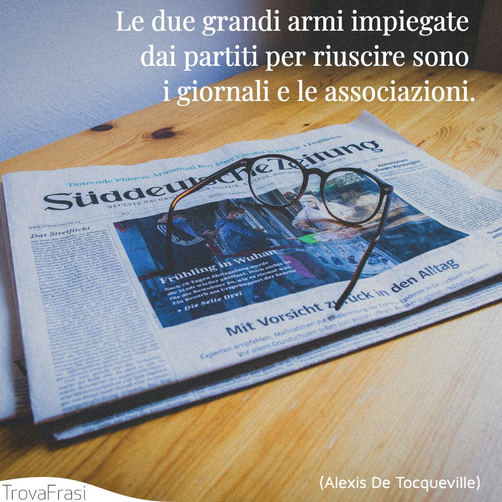 Le due grandi armi impiegate dai partiti per riuscire sono i giornali e le associazioni.