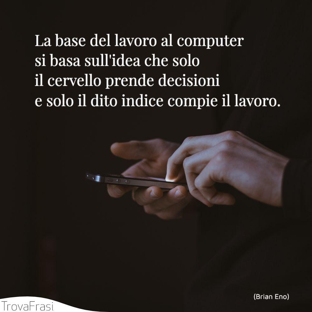 La base del lavoro al computer si basa sull'idea che solo il cervello prende decisioni e solo il dito indice compie il lavoro.