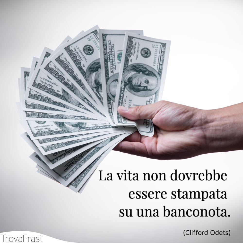 La vita non dovrebbe essere stampata su una banconota.