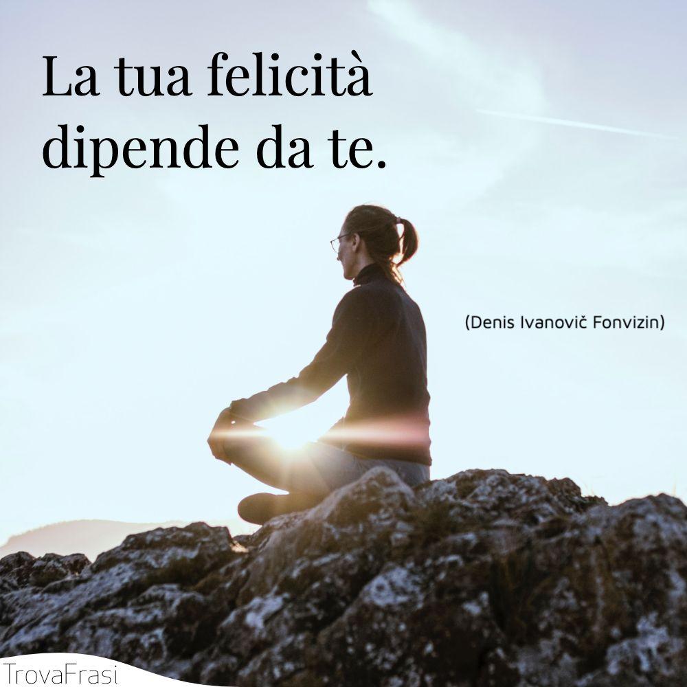 La tua felicità dipende da te.