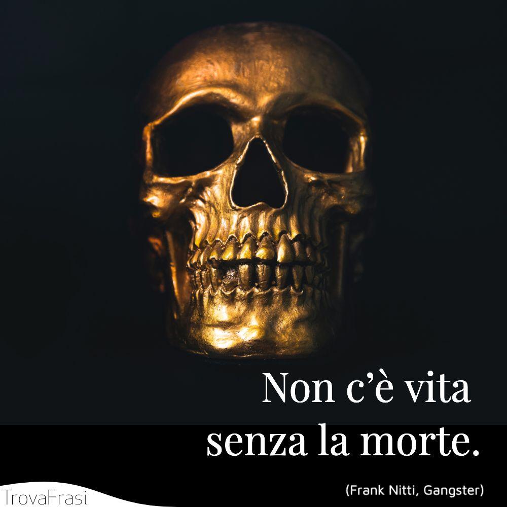Non c'è vita senza la morte.