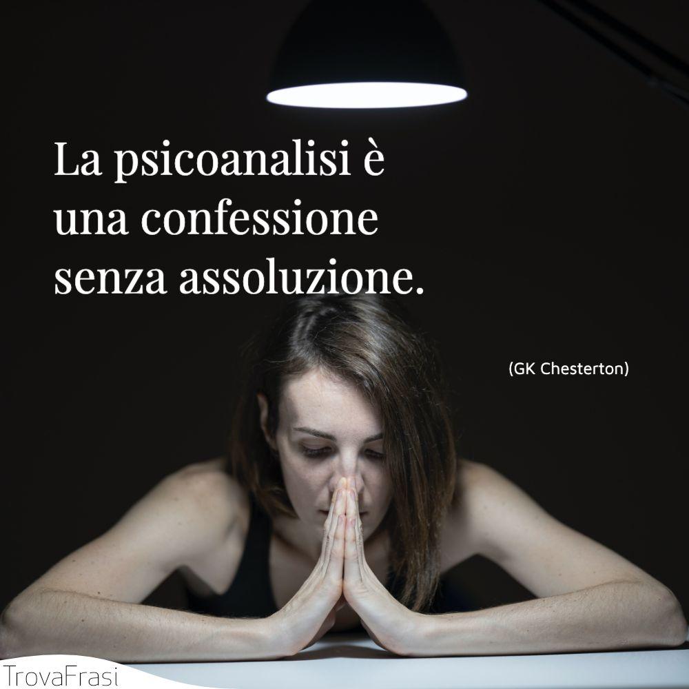 La psicoanalisi è una confessione senza assoluzione.