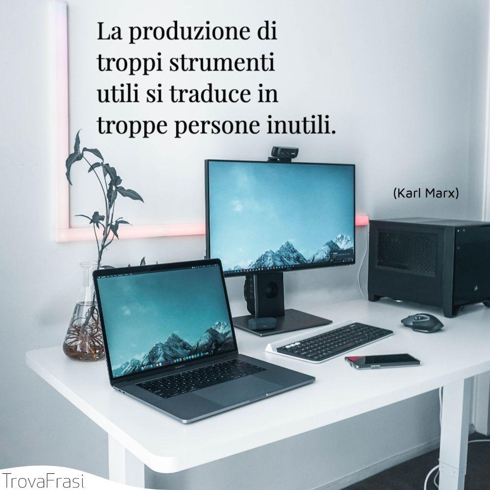 La produzione di troppi strumenti utili si traduce in troppe persone inutili.