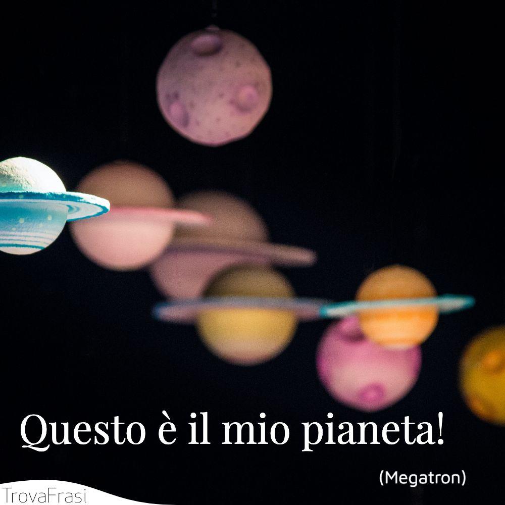 Questo è il mio pianeta!