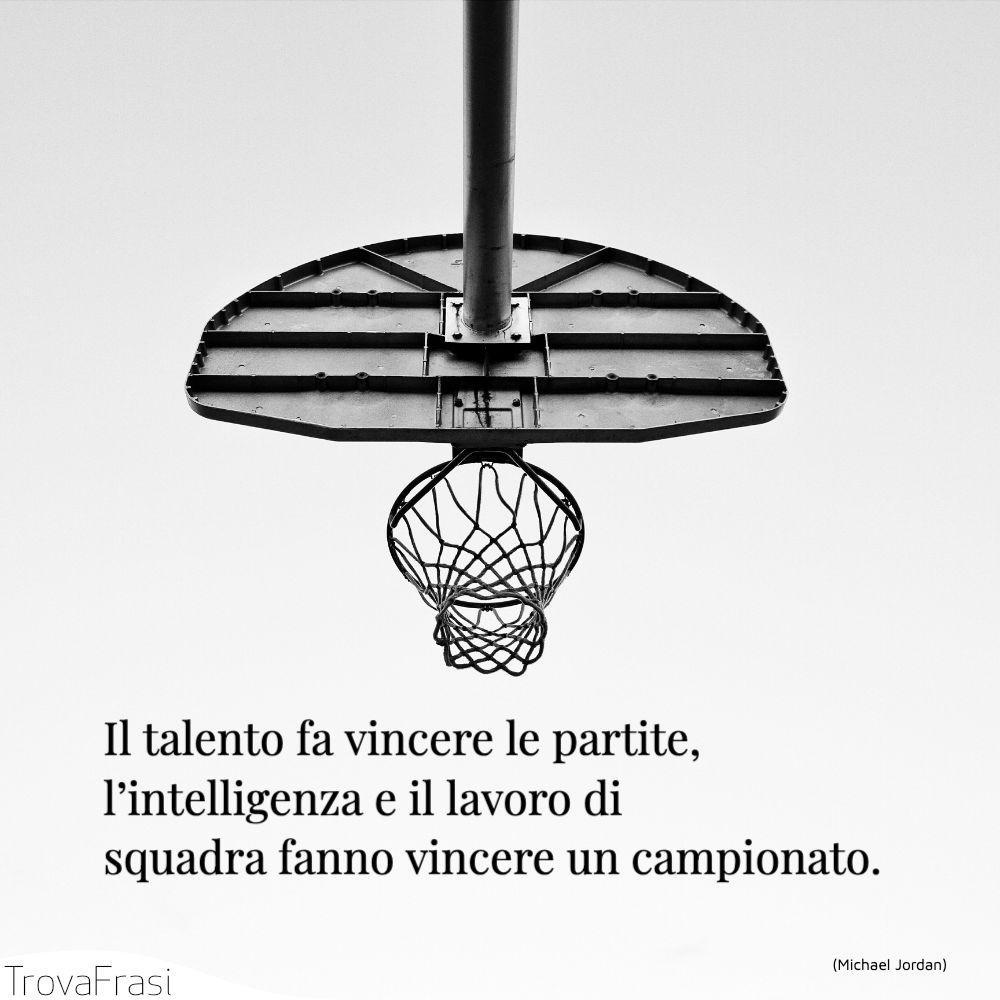 Il talento fa vincere le partite, l'intelligenza e il lavoro di squadra fanno vincere un campionato.