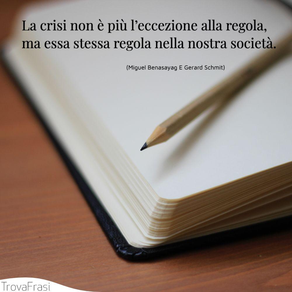 La crisi non è più l'eccezione alla regola, ma essa stessa regola nella nostra società.