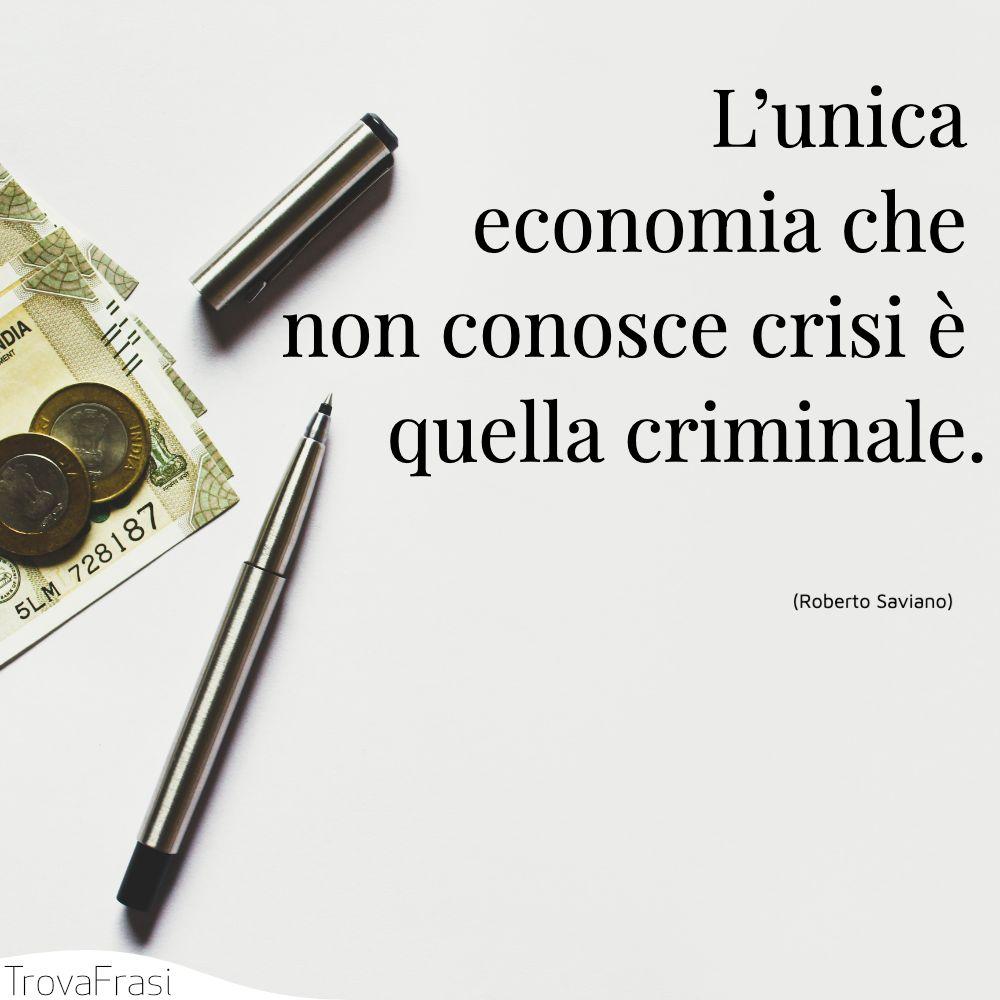 L'unica economia che non conosce crisi è quella criminale.
