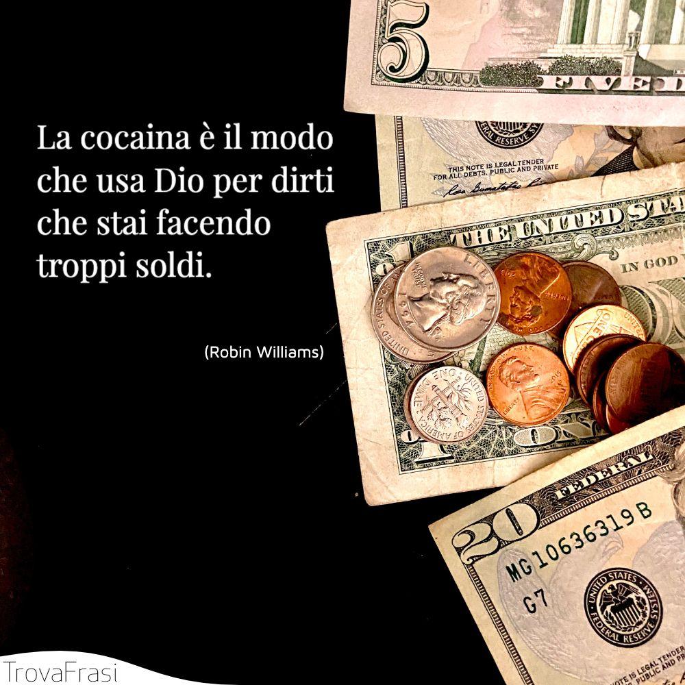 La cocaina è il modo che usa Dio per dirti che stai facendo troppi soldi.