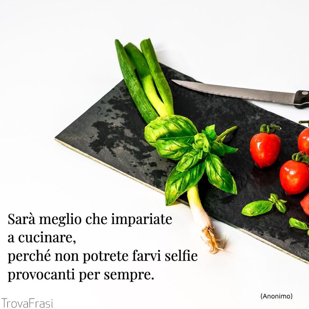 Sarà meglio che impariate a cucinare, perché non potrete farvi selfie provocanti per sempre.