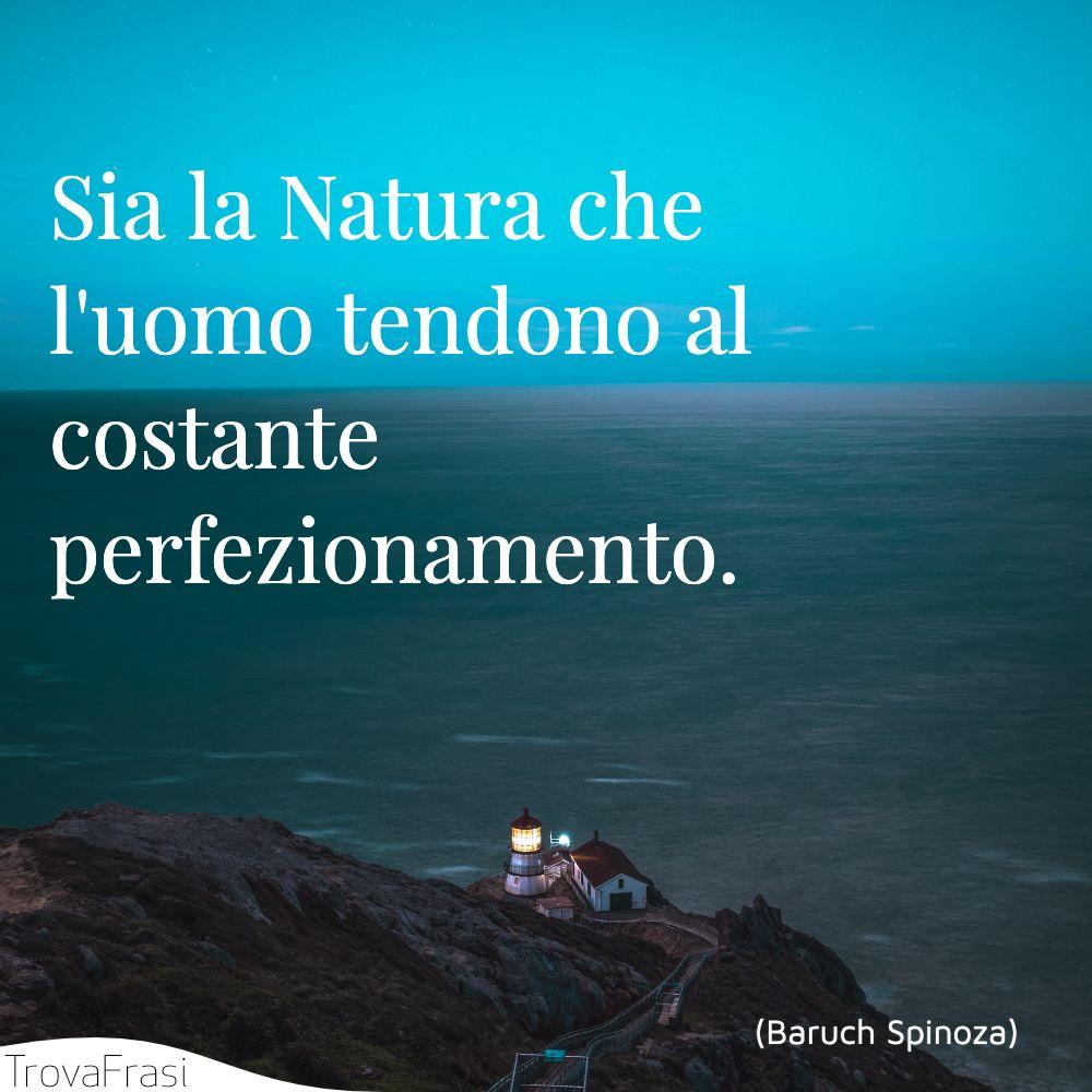 Sia la Natura che l'uomo tendono al costante perfezionamento.