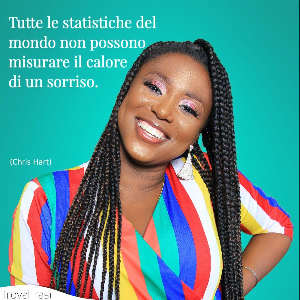 Tutte le statistiche del mondo non possono misurare il calore di un sorriso.