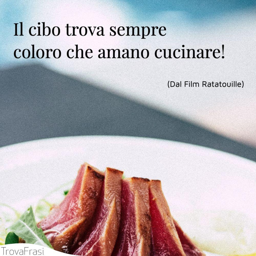 Il cibo trova sempre coloro che amano cucinare!