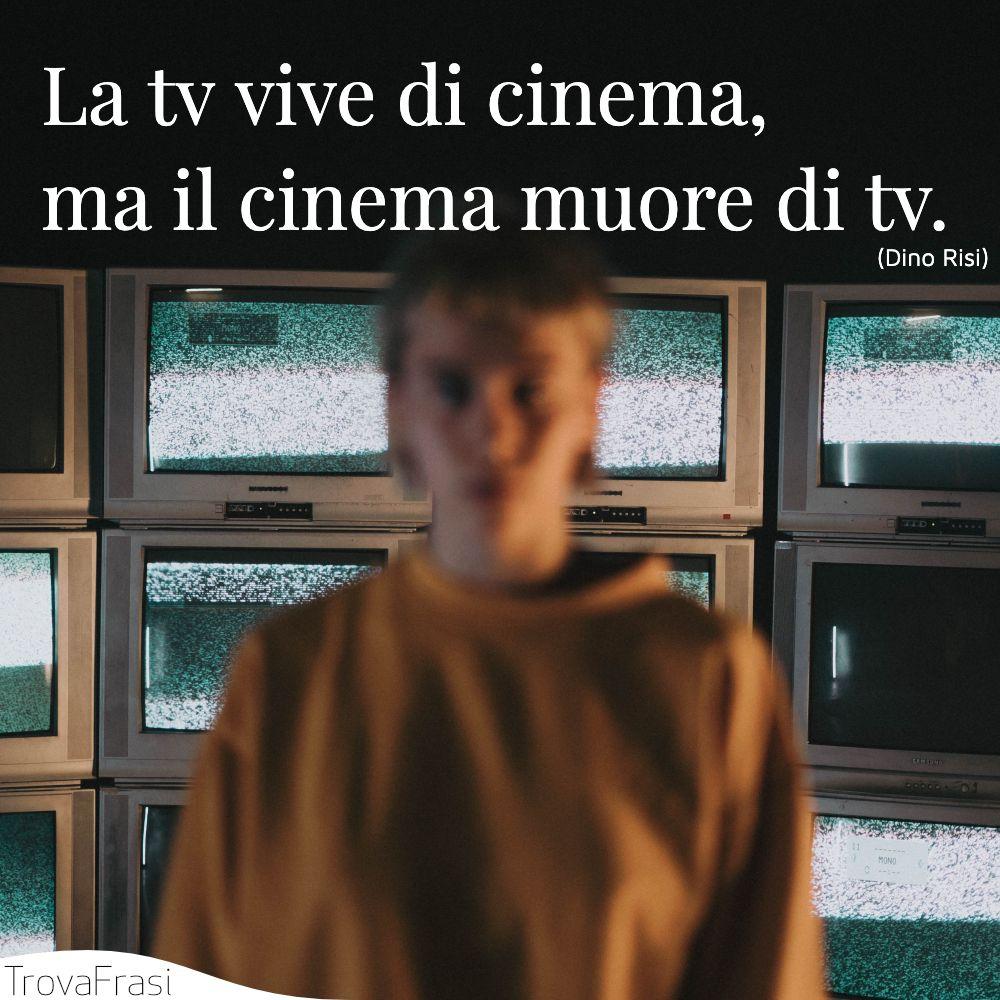 La tv vive di cinema, ma il cinema muore di tv.