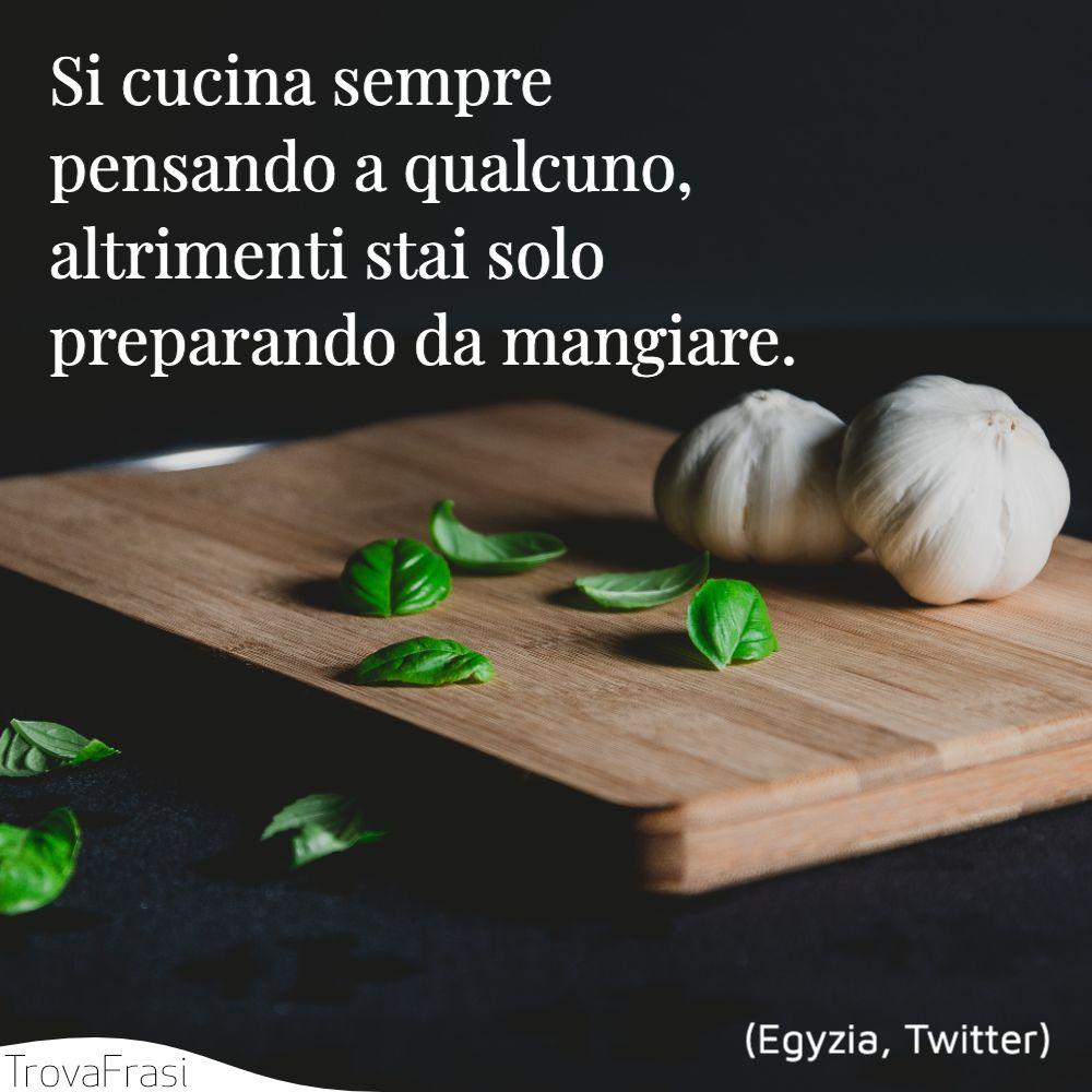 Si cucina sempre pensando a qualcuno, altrimenti stai solo preparando da mangiare.
