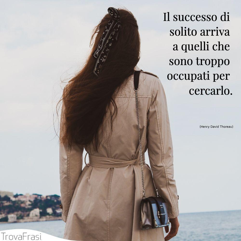 Il successo di solito arriva a quelli che sono troppo occupati per cercarlo.