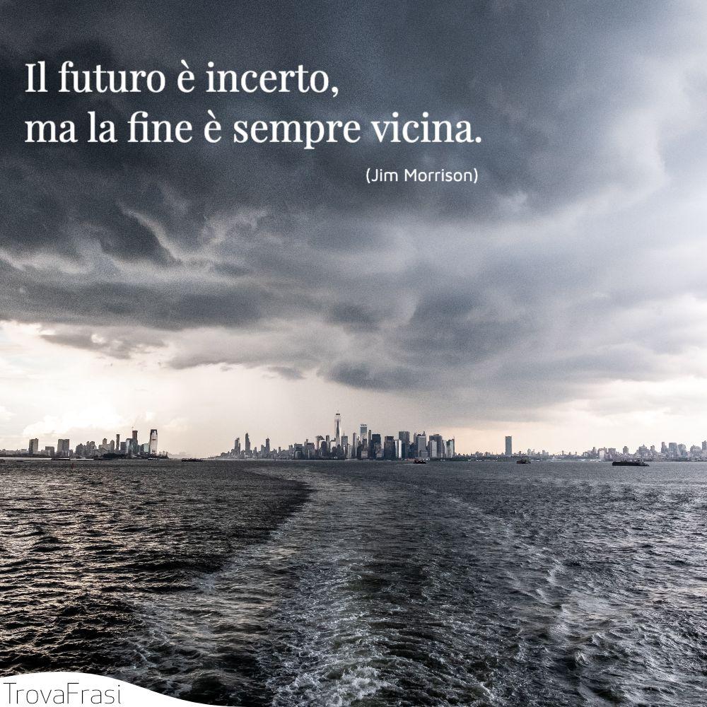 Il futuro è incerto, ma la fine è sempre vicina.