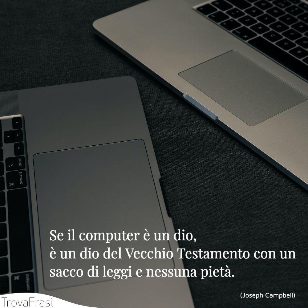 Se il computer è un dio, è un dio del Vecchio Testamento con un sacco di leggi e nessuna pietà.