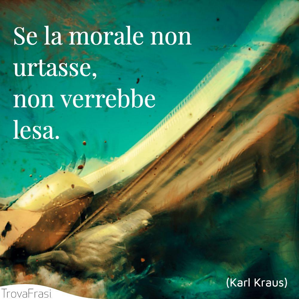 Se la morale non urtasse, non verrebbe lesa.