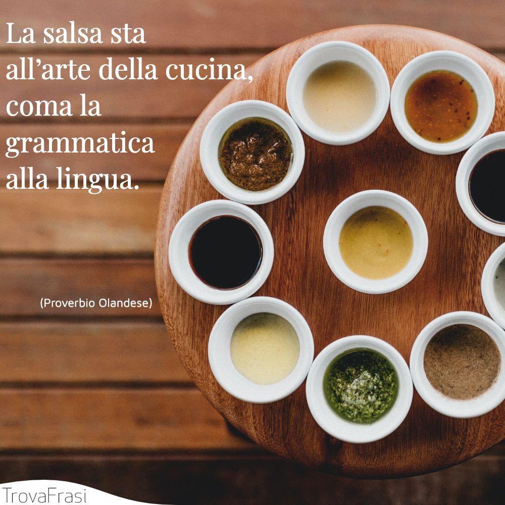 La salsa sta all'arte della cucina, coma la grammatica alla lingua.