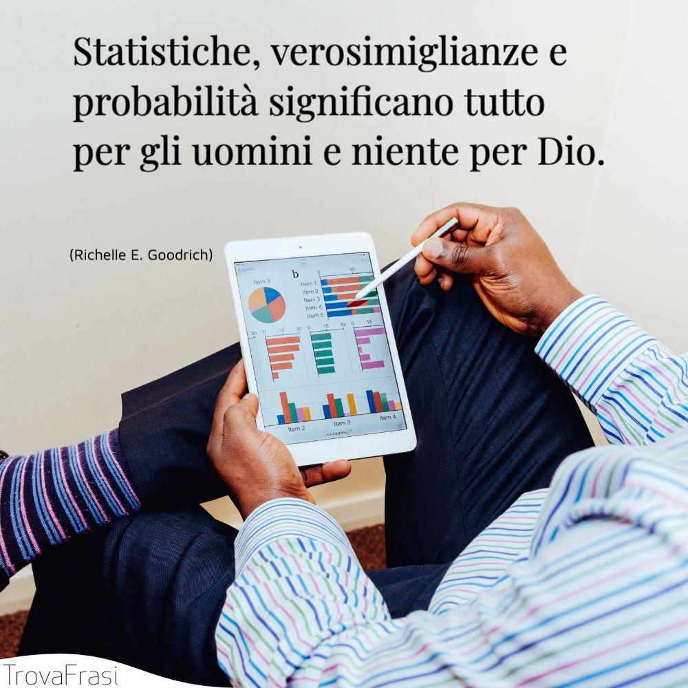 Statistiche, verosimiglianze e probabilità significano tutto per gli uomini e niente per Dio.