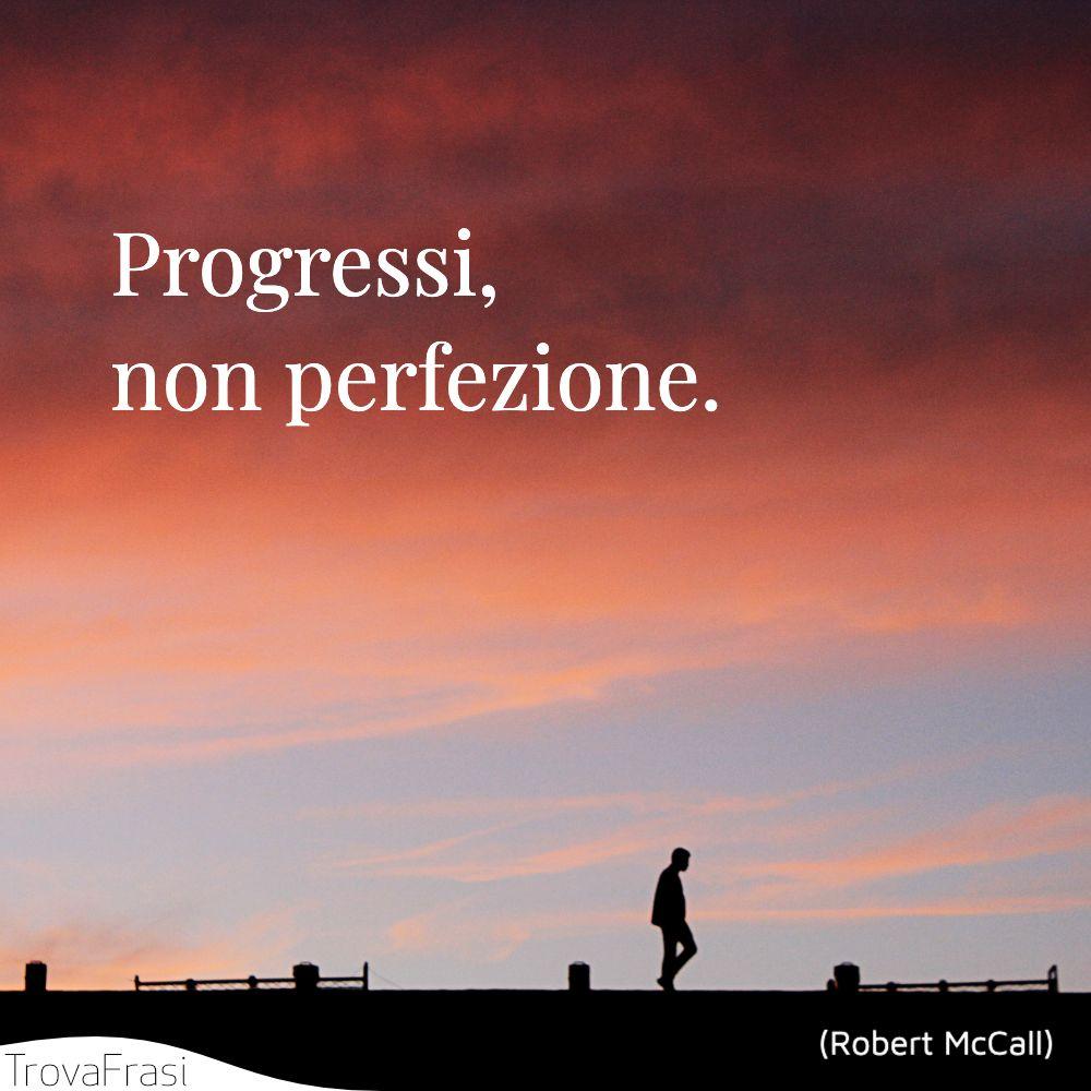 Progressi, non perfezione.