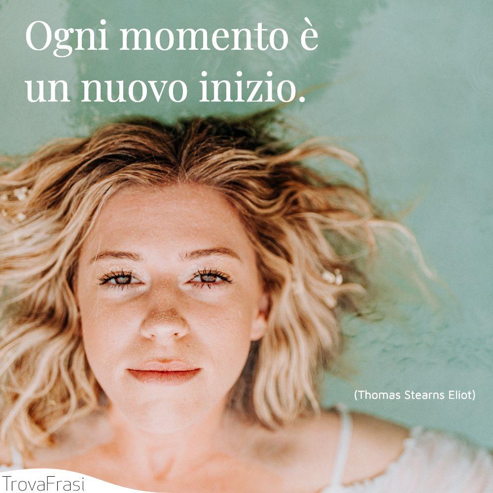 Ogni momento è un nuovo inizio.