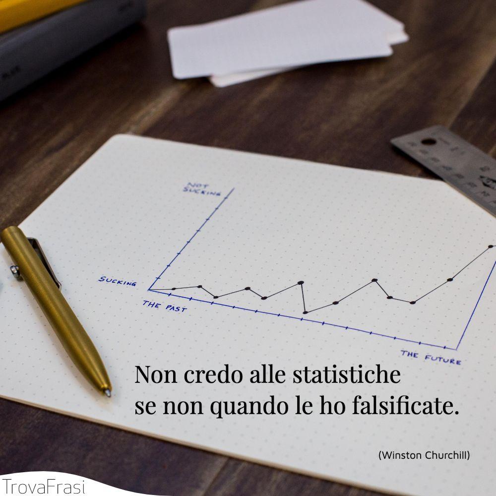 Non credo alle statistiche se non quando le ho falsificate.