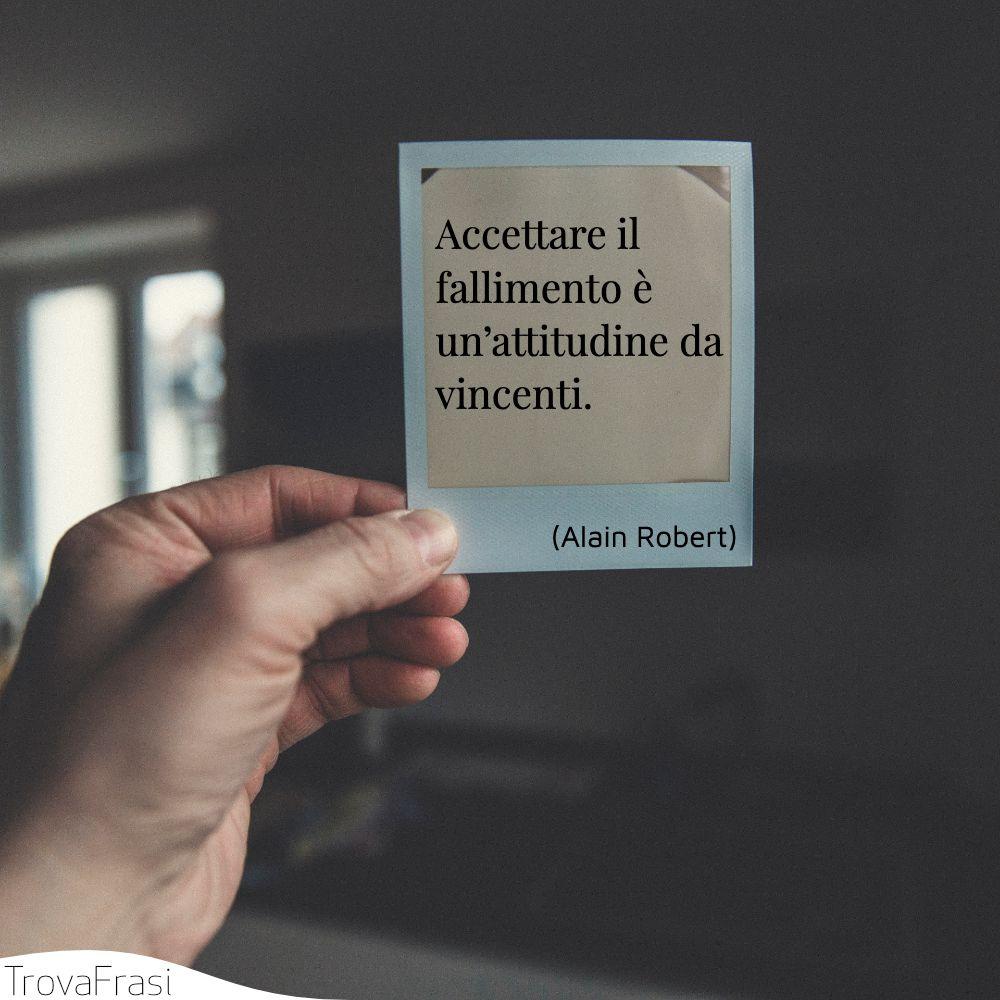 Accettare il fallimento è un'attitudine da vincenti.