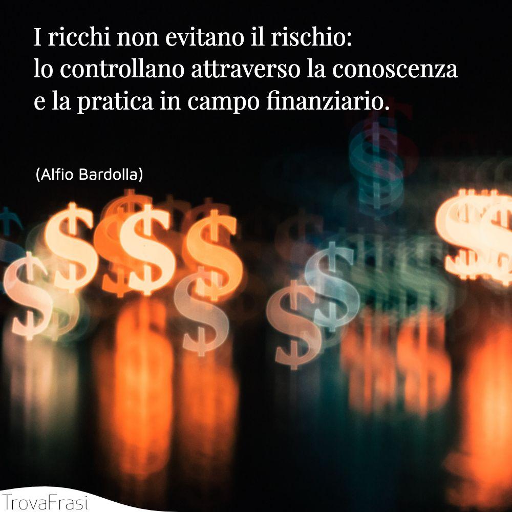I ricchi non evitano il rischio: lo controllano attraverso la conoscenza e la pratica in campo finanziario.