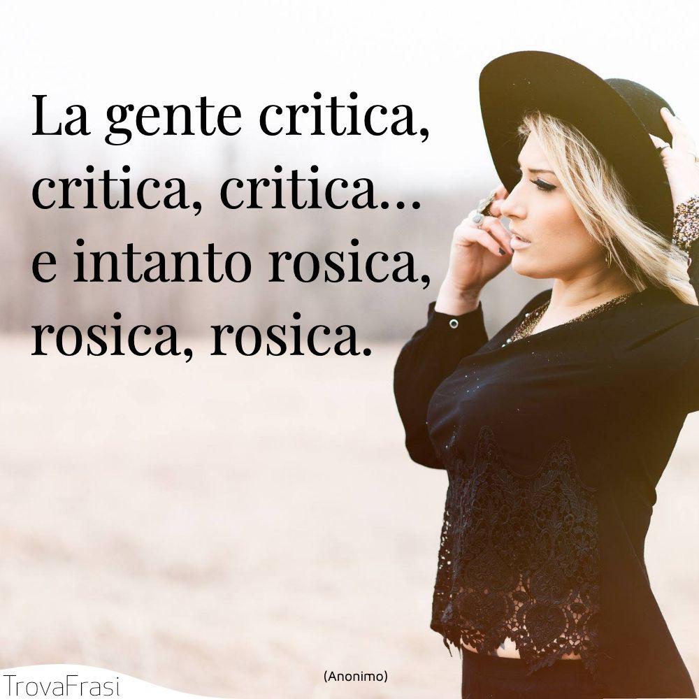 La gente critica, critica, critica… e intanto rosica, rosica, rosica.