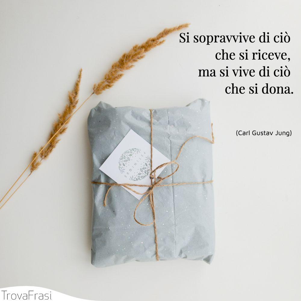 Si sopravvive di ciò che si riceve, ma si vive di ciò che si dona.