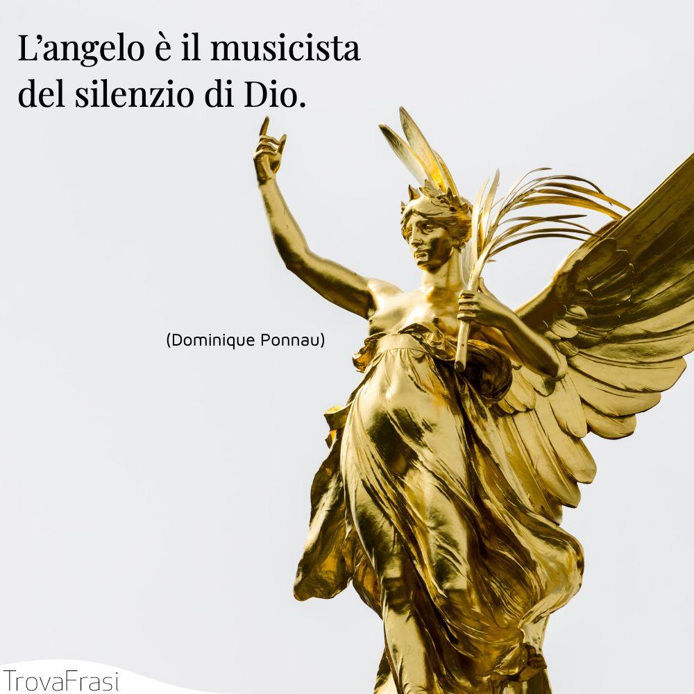 L'angelo è il musicista del silenzio di Dio.