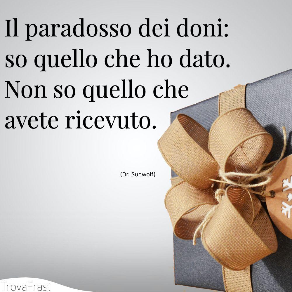 Il paradosso dei doni: so quello che ho dato. Non so quello che avete ricevuto.