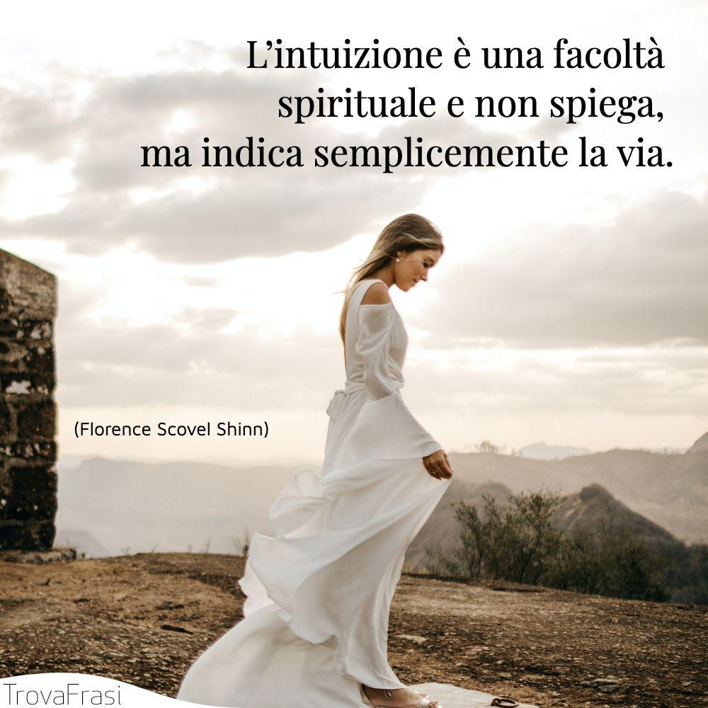 L'intuizione è una facoltà spirituale e non spiega, ma indica semplicemente la via.