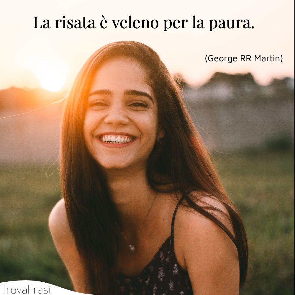 La risata è veleno per la paura.