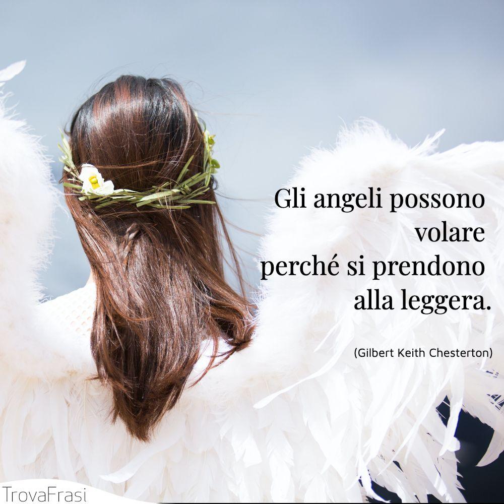 Gli angeli possono volare perché si prendono alla leggera.