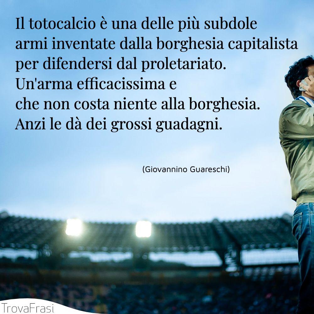 Il totocalcio è una delle più subdole armi inventate dalla borghesia capitalista per difendersi dal proletariato. Un'arma efficacissima e che non costa niente alla borghesia. Anzi le dà dei grossi guadagni.