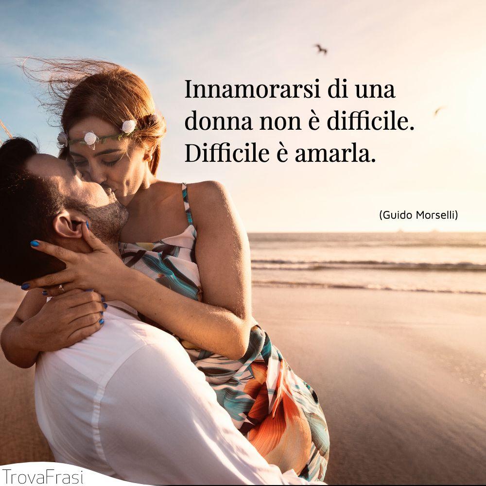 Innamorarsi di una donna non è difficile. Difficile è amarla.