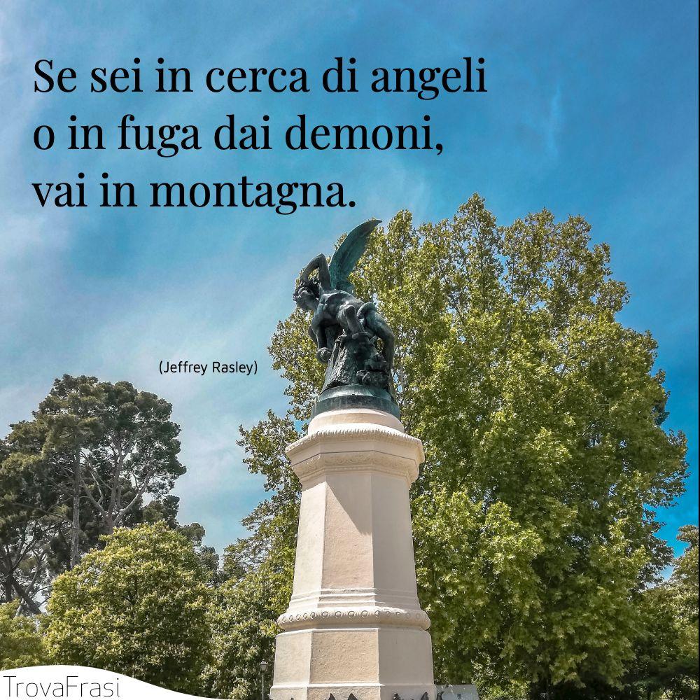 Se sei in cerca di angeli o in fuga dai demoni, vai in montagna.